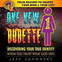 One New Dudette: Discovering Your True Identity When You Trust What God Says: 7 Solid Reasons to Change Your Mind & Your Life!