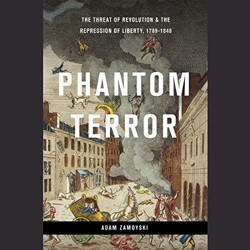 Phantom Terror: Political Paranoia and the Creation of the Modern State, 1789 -1848 by Adam Zamoyski (2015-02-10)