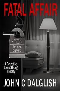 FATAL AFFAIR (Clean Fiction) (Detective Jason Strong Mysteries Book 16)