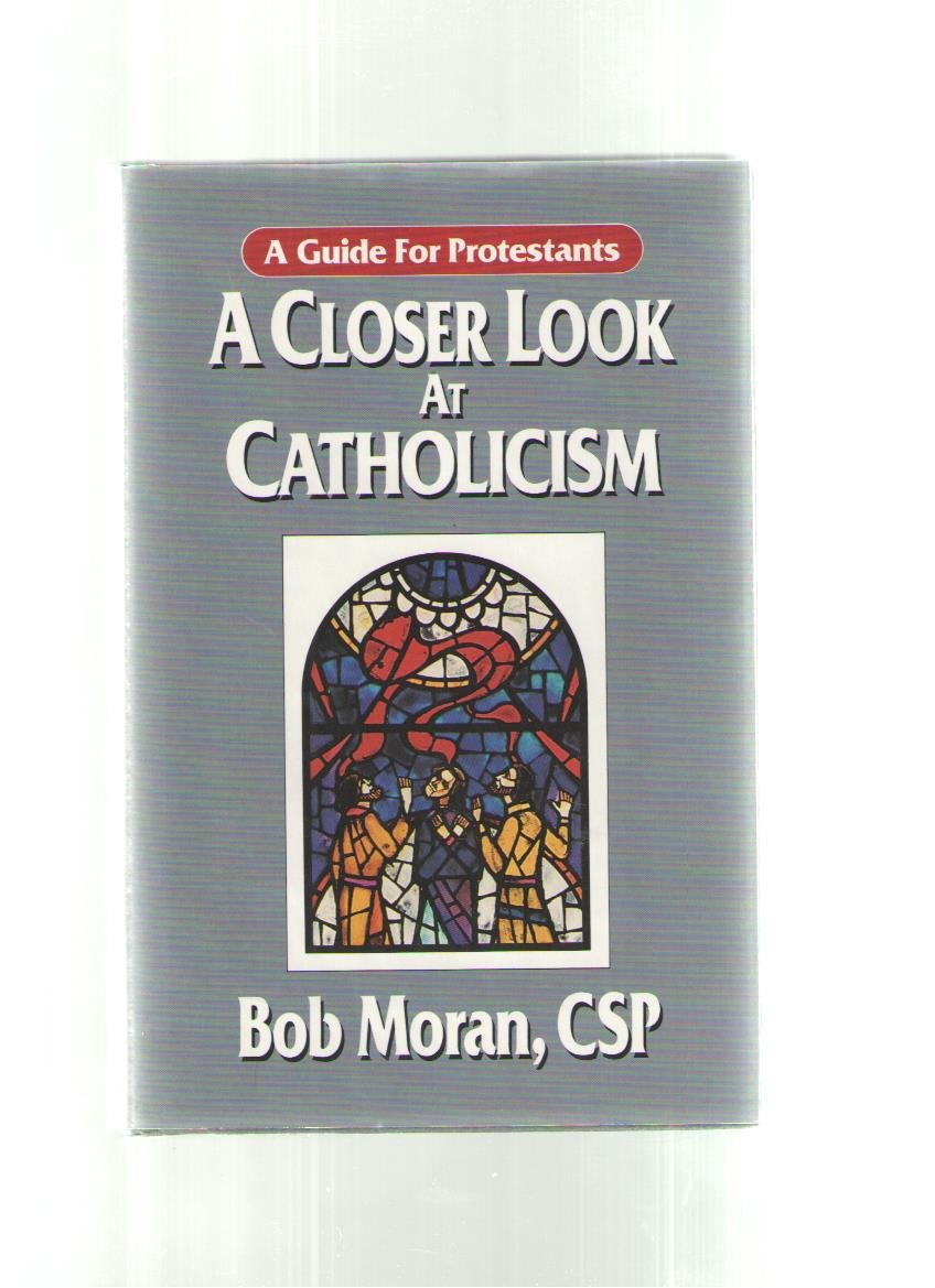 A Closer Look at Catholicism: A Guide for Protestants
