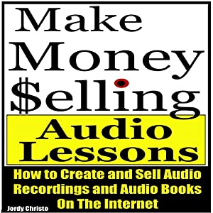 Make Money Selling Audio Lessons Audiobook