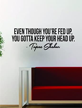 Amazoncom Tupac Keep Your Head Up V2 Quote Decal Sticker Wall Room