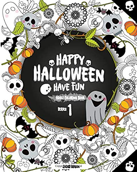 Amazon.com: Happy Halloween Have Fun Adult Coloring Book Series 1:  Halloween Coloring Book For Stress Relieve And Relaxation, Halloween  Fantasy Creatures, Adults, Adult Coloring Book Horror (Volume 1)  (9781975880699): Mason, Jacob: Books