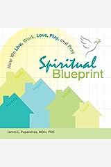 Spiritual Blueprint: How We Live, Work, Love, Play, and Pray Kindle Edition