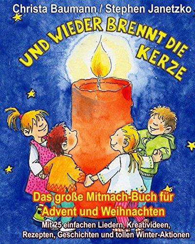 Und wieder brennt die Kerze - Das große Mitmach-Buch für Advent und Weihnachten: Mit 25 einfachen Liedern, Kreativideen, Rezepten, Geschichten und tollen Winter-Aktionen