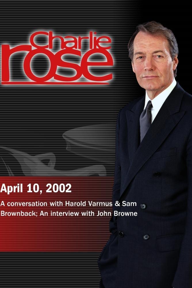 Charlie Rose with Harold Varmus & Sam Brownback; John Browne (April 10, 2002)