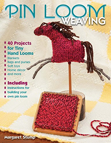 (Pin Loom Weaving: 40 Projects for Tiny Hand Looms)