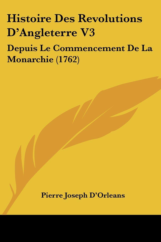 Histoire Des Revolutions D'Angleterre V3: Depuis Le Commencement De La Monarchie (1762) (French Edition) pdf epub