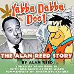 Yabba Dabba Doo!: The Alan Reed Story | Mr. Alan Reed Sr.