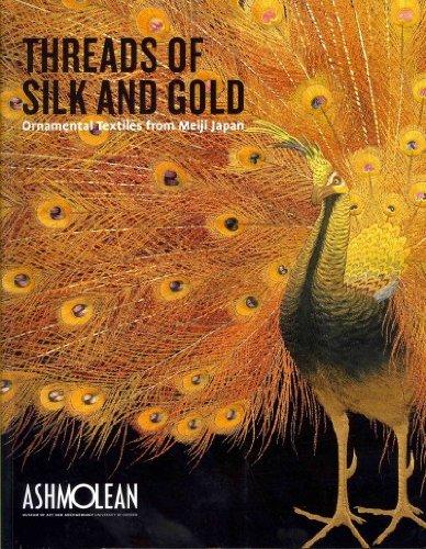 Ornamental Silk - Threads Of Silk And Gold Ornamental Textiles From Meiji Japan