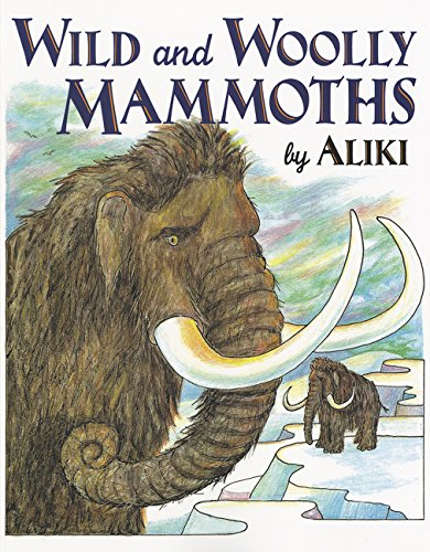 Wild and Woolly Mammoths: Revised Edition (Trophy Picture Books (Paperback)) Paperback – January 3, 1998 Aliki HarperCollins 0064461793 JNF003140