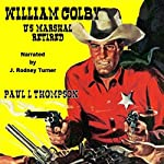 William Colby - US Marshal: Retired | Paul L. Thompson