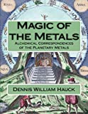 img - for Magic of the Metals: Alchemical Correspondences of the Planetary Metals (Alchemy Study Program) (Volume 4) book / textbook / text book