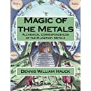 Magic of the Metals: Alchemical Correspondences of the Planetary Metals (Alchemy Study Program) (Volume 4)