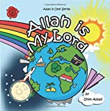 Allah Is My Lord: Volume 1 (Allah Is One)