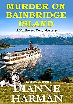 Murder on Bainbridge Island: A Northwest Cozy Mystery (Northwest Cozy Mystery Series Book 1) by [Harman, Dianne]