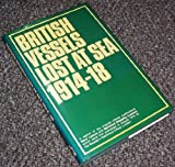 British Vessels Lost at Sea Nineteen Fourteen to Nineteen Eighteen, Great Britain, 0850592917