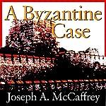 A Byzantine Case | Joseph A. McCaffrey