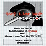 Liar Detector: How to Tell If Someone Is Lying and Make Them Tell the Truth | Instafo,Edwin Piers
