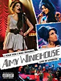 I Told You I Was Trouble: Amy Winehouse Live In London
