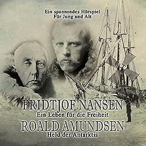 Fridtjof Nansen - Ein Leben für die Freiheit / Roald Amundsen - Held der Antarktis Hörspiel