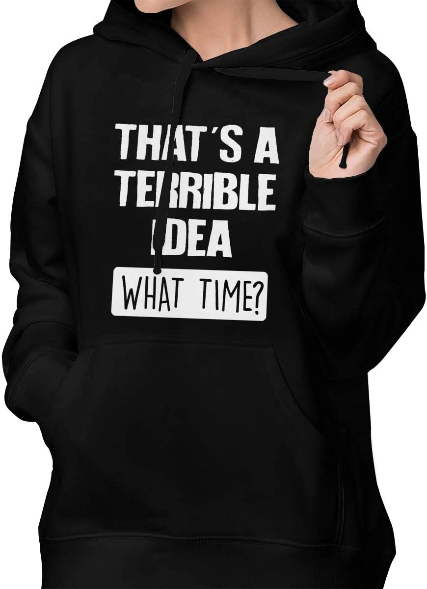 Funny Unisex Hoodie Sweatshirt Thats A Horrible Idea/…What Time?