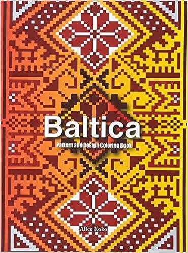 Baltica I Pattern And Design Coloring Book Folk Art Volume 1 Alice Koko 9781540337481 Amazon Books