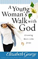A Young Woman's Walk With God: Growing More Like