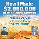 How I Made $2,000,000 in the Stock Market: Now Revised & Updated for the 21st Century Audiobook by Nicolas Darvas, Steve Burns Narrated by Ronald Eastwood, Jason McCoy