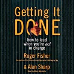 Getting It Done: How to Lead When You're Not in Charge | Roger Fisher,Alan Sharp