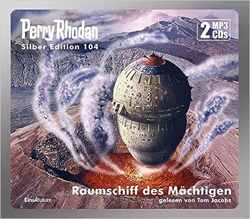 Perry Rhodan - Raumschiff des Mächtigen (Silber Edition 104)