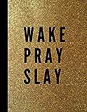WAKE PRAY SLAY: Wake Pray Slay Notebook/ Wake Pray Slay Journal/Novelty Notebook/ Funny Gift/ Wide Ruled Paper, 8 x 10, 100 pages