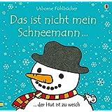 Das ist nicht mein Schneemann: Usborne Fühlbücher, ab 6 Monaten