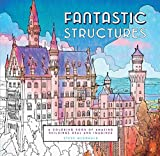 Fantastic Structures: A Coloring Book of Amazing Buildings Real and Imagined (Fantastic Cities)