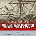 History for Kids: The Illustrated History of the Boston Tea Party |  Charles River Editors