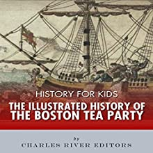 History for Kids: The Illustrated History of the Boston Tea Party | Livre audio Auteur(s) :  Charles River Editors Narrateur(s) : Tracey Norman