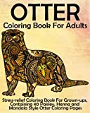 Otter Coloring Book for Adults: Stress-relief Coloring Book For Grown-ups, Containing 40 Paisley, Henna and Mandala Style Otter Coloring Pages