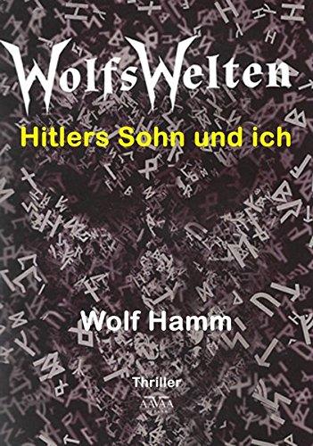 Wolfswelten - Großdruck: Hitlers Sohn und ich