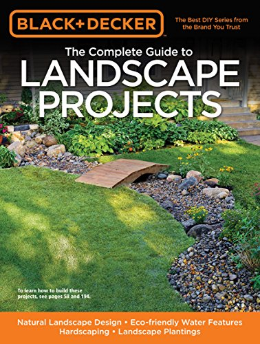 Black & Decker The Complete Guide to Landscape Projects: Natural Landscape Design - Eco-friendly Water Features - Hardscaping - Landscape Plantings (Black & Decker Complete Guide) - Black Office Guide