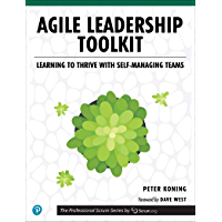 Agile Leadership Toolkit: Learning to Thrive with Self-Managing Teams (The Professional Scrum Series)