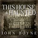 This House Is Haunted Audiobook by John Boyne Narrated by Alison Larkin