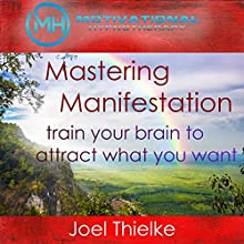 Mastering Manifestation: Train Your Brain to Attract What You Want with Self-Hypnosis and Meditation Speech by Joel Thielke Narrated by Joel Thielke