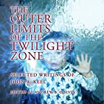 The Outer Limits of the Twilight Zone: Selected Writings of John A. Keel | John A. Keel