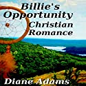 Billie's Opportunity: A Christian Romance Audiobook by Diane Adams Narrated by Nancy Isaacs