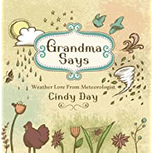 Grandma Says (pb): Weather Lore From Meteorologist Cindy Day