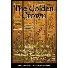 'The Golden Crown' - Manuscript of the Great Female Master Kalika-Khenmetaten, circa 1370 B.C.