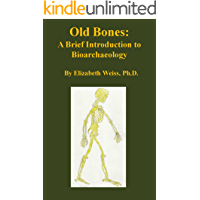 Old Bones: A Brief Introduction to Bioarchaeology