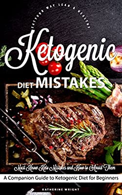 Ketogenic Diet Mistakes: Must Know Keto Mistakes and How to Avoid Them (Eat Your Way Lean & Healthy)