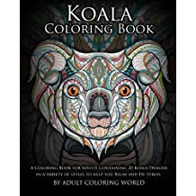 Koala Coloring Book: A Coloring Book for Adults Containing 20 Koala Designs in a variety of styles to help you Relax and De-Stress