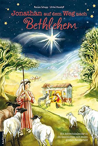 Jonathan auf dem Weg nach Bethlehem: Ein Adventskalender in 24 Geschichten mit einem großen Fensterbild